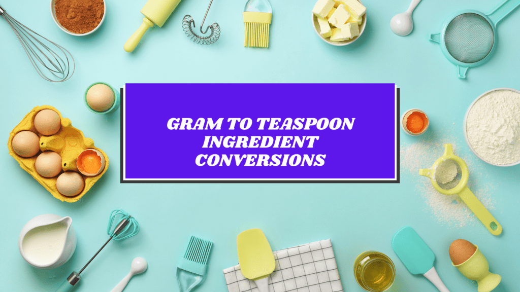 Gram to Teaspoon Ingredient Conversions