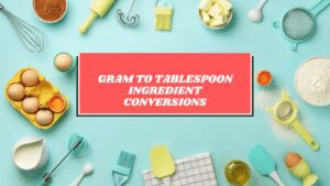 Gram to Tablespoon Ingredient Conversions